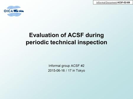 Evaluation of ACSF during periodic technical inspection Informal group ACSF #2 2015-06-16 / 17 in Tokyo Informal Document ACSF-02-09.