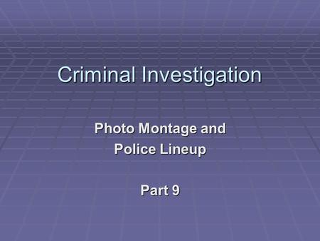 Criminal Investigation Photo Montage and Police Lineup Part 9.
