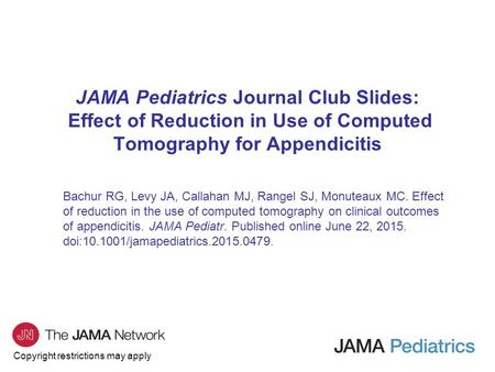 Copyright restrictions may apply JAMA Pediatrics Journal Club Slides: Effect of Reduction in Use of Computed Tomography for Appendicitis Bachur RG, Levy.