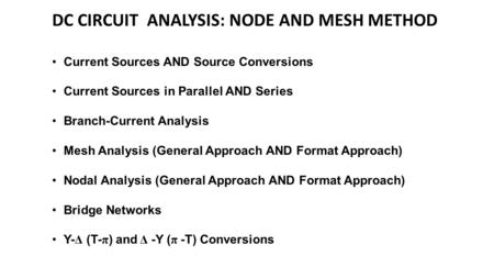 DC CIRCUIT ANALYSIS: NODE AND MESH METHOD Current Sources AND Source Conversions Current Sources in Parallel AND Series Branch-Current Analysis Mesh Analysis.