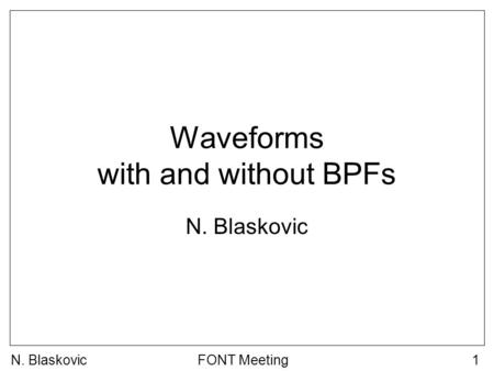 FONT Meeting1 Waveforms with and without BPFs N. Blaskovic.