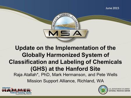 Update on the Implementation of the Globally Harmonized System of Classification and Labeling of Chemicals (GHS) at the Hanford Site Raja Atallah*, PhD,