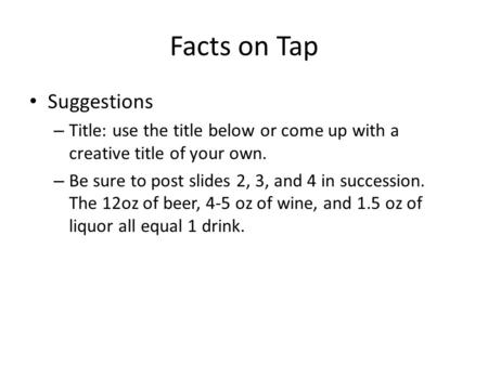 Facts on Tap Suggestions – Title: use the title below or come up with a creative title of your own. – Be sure to post slides 2, 3, and 4 in succession.