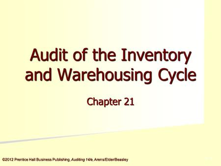 ©2012 Prentice Hall Business Publishing, Auditing 14/e, Arens/Elder/Beasley 5 - 5 Audit of the Inventory and Warehousing Cycle Chapter 21.