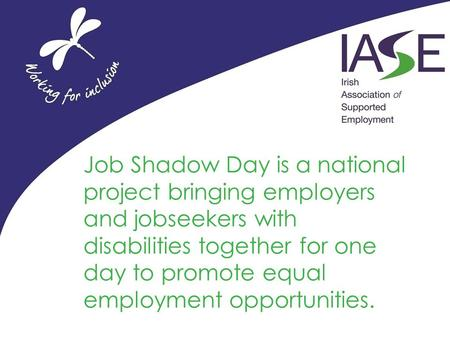 Job Shadow Day is a national project bringing employers and jobseekers with disabilities together for one day to promote equal employment opportunities.