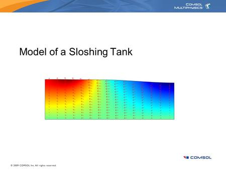 Model of a Sloshing Tank. Background Oil tankers and transport trucks are two examples where sloshing can occur within a tank. If sloshing is too extreme,