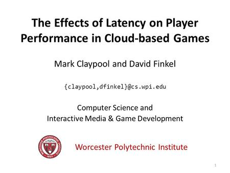 The Effects of Latency on Player Performance in Cloud-based Games Mark Claypool and David Finkel Computer Science and Interactive.