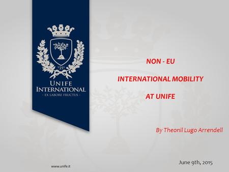 NON - EU INTERNATIONAL MOBILITY AT UNIFE By Theonil Lugo Arrendell June 9th, 2015.
