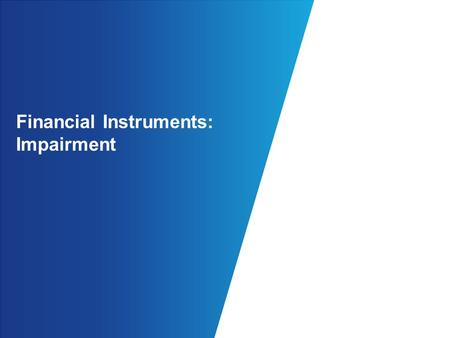 Financial Instruments: Impairment. 2 © 2015 KPMG LLP, a Delaware limited liability partnership and the U.S. member firm of the KPMG network of independent.