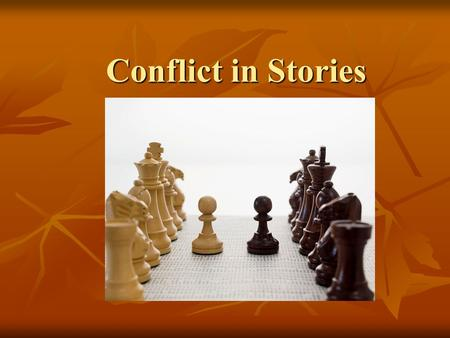 Conflict in Stories. Conflict In a story, conflict is the struggle between opposing forces. In a story, conflict is the struggle between opposing forces.