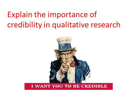 Explain the importance of credibility in qualitative research.