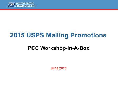 2015 USPS Mailing Promotions PCC Workshop-In-A-Box June 2015.