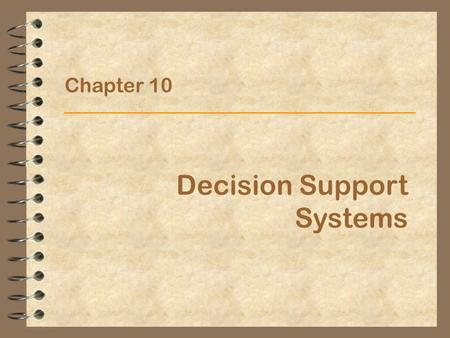Chapter 10 Decision Support Systems. Chapter 10IS for Management2 Types of Decisions/Problems  Structured or Programmed  Rules known  Steps known 