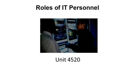 Roles of IT Personnel Unit 4520. Customer Service This is a facility that helps customers with wide-ranging questions relating to a specific company,