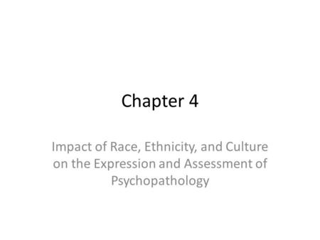Chapter 4 Impact of Race, Ethnicity, and Culture on the Expression and Assessment of Psychopathology.