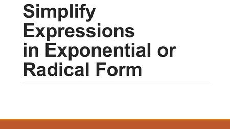 Simplify Expressions in Exponential or Radical Form.