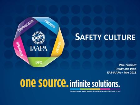 S AFETY CULTURE P AUL C HATELOT D ISNEYLAND P ARIS EAS-IAAPA – M AY 2015.