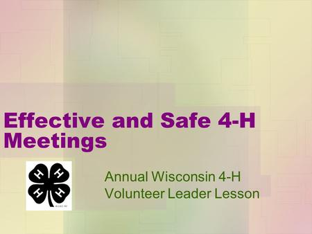 Effective and Safe 4-H Meetings Annual Wisconsin 4-H Volunteer Leader Lesson.