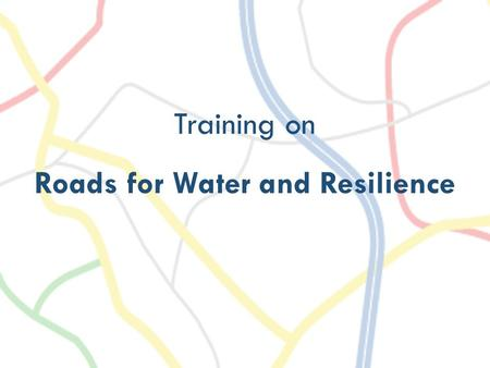Training on Roads for Water and Resilience. ROADS AND FLOODS.