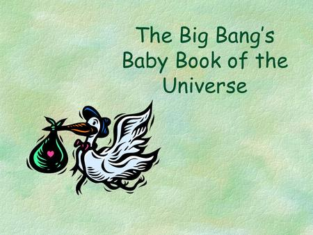 The Big Bang's Baby Book of the Universe. Snapshot of the Life Story of the Universe.