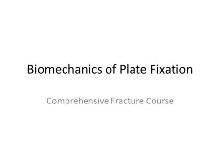 Biomechanics of Plate Fixation Comprehensive Fracture Course.