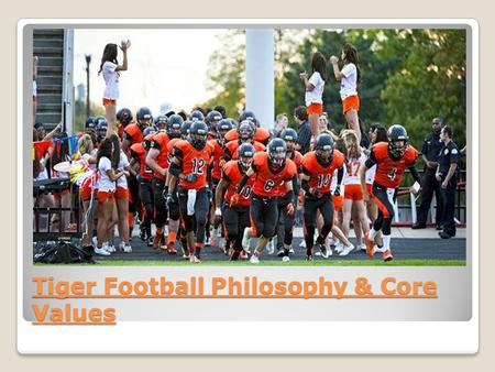 Tiger Football Philosophy & Core Values. I am because WE are! UBUNTU 3 Fundamental Philosophies 1.TRUST: The single most important ingredient for at Football.