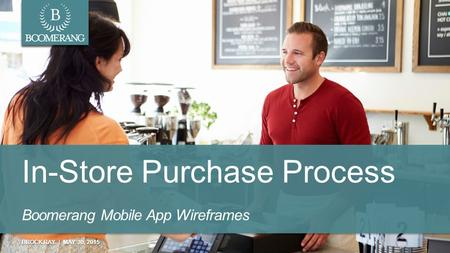 BROCK RAY | MAY 30, 2015 In-Store Purchase Process Boomerang Mobile App Wireframes.