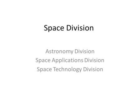 Space Division Astronomy Division Space Applications Division Space Technology Division.