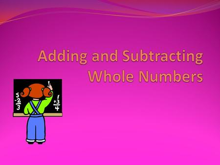Adding First, you need to know… Associative Property of Addition When: (a + b) + c = a + (b + c) Commutative Property of Addition When: a + b= b + a.
