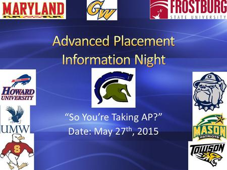 """So You're Taking AP?"" Date: May 27 th, 2015. Advanced Placement Program (AP) courses are college-level courses offered in high school. AP courses reflect."