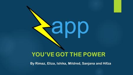 YOU'VE GOT THE POWER By Rimaz, Eliza, Ishika, Mildred, Sanjana and Hifza app.