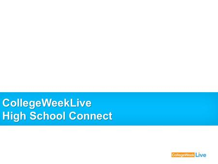 CollegeWeekLive High School Connect. 2 High School Connect Revolutionizes the way colleges & high schools meet Enables colleges and high schools to set.