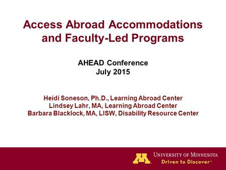 Access Abroad Accommodations and Faculty-Led Programs AHEAD Conference July 2015 Heidi Soneson, Ph.D., Learning Abroad Center Lindsey Lahr, MA, Learning.