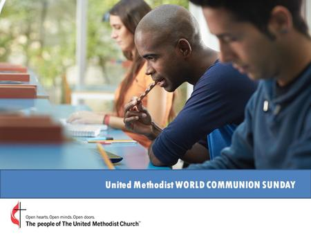 United Methodist WORLD COMMUNION SUNDAY. History In 1940, the Federal Council of Churches of Christ in America established World-Wide Communion Sunday.