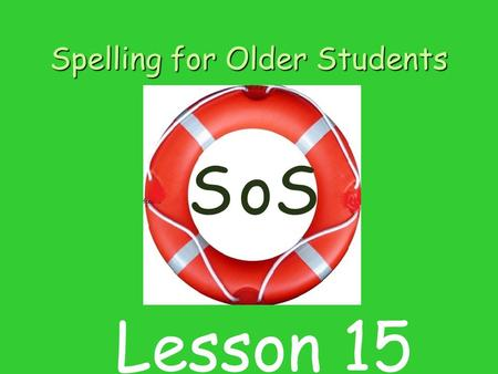 Spelling for Older Students SSo Lesson 15. Contents 1 Listening for sounds in word 2 Introducing sound and letter l 3 Blending sounds to make words. 4.