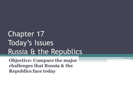Chapter 17 Today's Issues Russia & the Republics