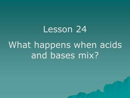 What happens when acids and bases mix?