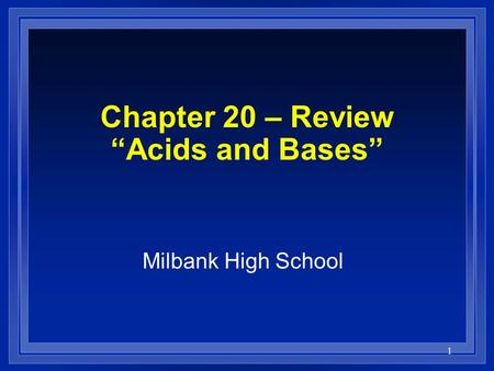 "1 Chapter 20 – Review ""Acids and Bases"" Milbank High School."