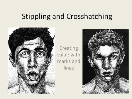 Stippling and Crosshatching Creating value with marks and lines.