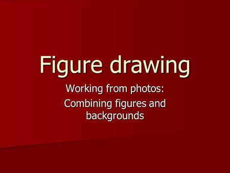 Figure drawing Working from photos: Combining figures and backgrounds.