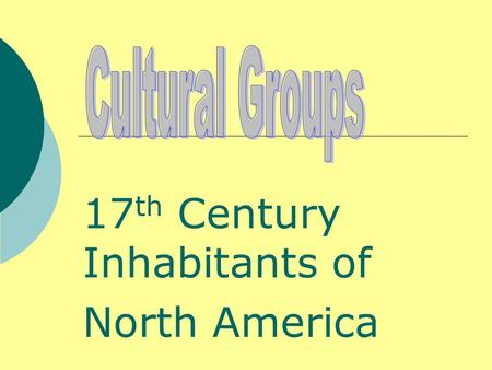 17 th Century Inhabitants of North America. Tennessee Curriculum Standards  CULTURE  Culture encompasses similarities and differences among people,