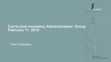 Curriculum Inventory Administrators' Group February 11, 2015 Terri Cameron.