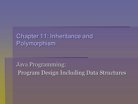 Chapter 11: Inheritance and Polymorphism Java Programming: Program Design Including Data Structures Program Design Including Data Structures.