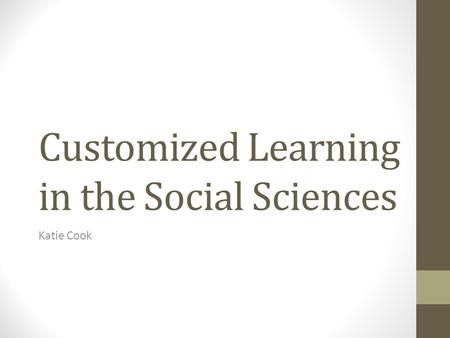 Customized Learning in the Social Sciences Katie Cook.