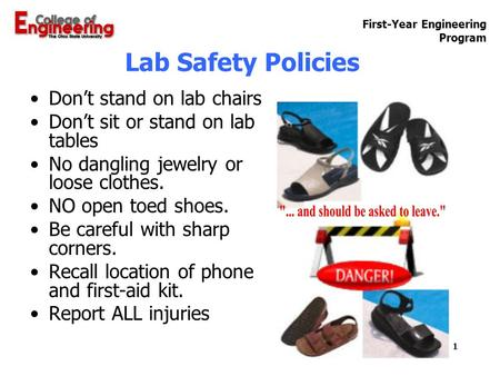 First-Year Engineering Program Lab Safety Policies Don't stand on lab chairs Don't sit or stand on lab tables No dangling jewelry or loose clothes. NO.