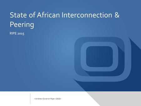 State of African Interconnection & Peering RIPE 2015 Ripe.