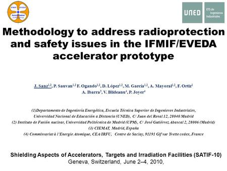 Methodology to address radioprotection and safety issues in the IFMIF/EVEDA accelerator prototype J. Sanz 1,2, P. Sauvan 1,2 F. Ogando 1,2, D. López 1,2,