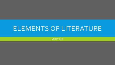 ELEMENTS OF LITERATURE Unit Project. INTRODUCTION  I am going to discuss the Elements of literature. Those elements are Plot, Characterization, Setting,