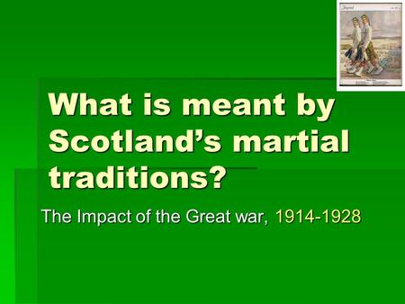 What is meant by Scotland's martial traditions? The Impact of the Great war, 1914-1928.