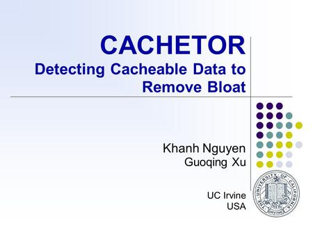 CACHETOR Detecting Cacheable Data to Remove Bloat Khanh Nguyen Guoqing Xu UC Irvine USA.